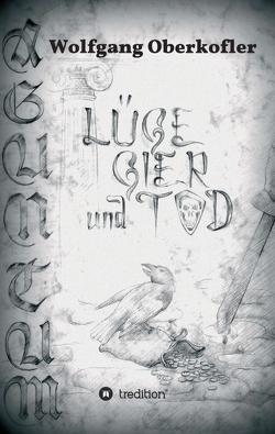 AGUNTUM -Lüge, Gier und Tod von Oberkofler,  Egon, Oberkofler,  Wolfgang