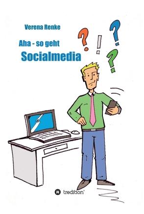 Aha – So geht Social Media von Renke,  Verena