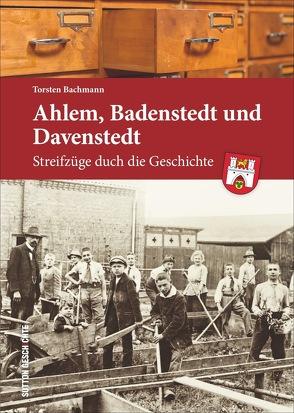 Ahlem, Badenstedt und Davenstedt von Bachmann,  Torsten