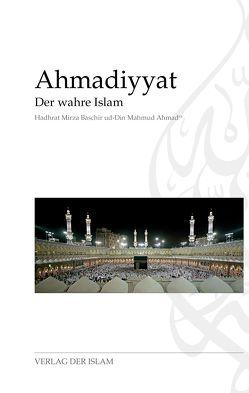 Ahmadiyyat – Der wahre Islam von Ahmad,  Hadhrat Mirza Baschir ud-Din Mahmud