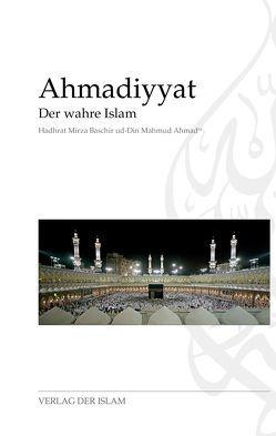 Ahmadiyyat – Der wahre Islam von Ahmad,  Hadhrat Mirza Baschir ud-Din Mahmud, Sarwat,  Farida