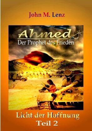 Ahmed – Der Prophet des Friedens Teil 2 von Lenz,  John M.