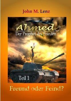 Ahmed – Der Prophet des Friedens von Lenz,  John M.