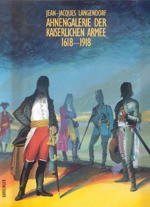 Ahnengalerie der kaiserlichen Armee 1618-1918 von Langendorf,  Cornelia, Langendorf,  Jean J, Weiss,  Peter