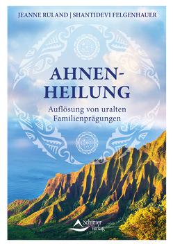 Ahnenheilung von Felgenhauer,  Shantidevi, Ruland,  Jeanne
