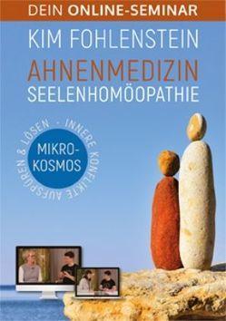 Ahnenmedizin Seelenhomöopathie – Mikrokosmos – Dein Online-Seminar von Fohlenstein,  Kim