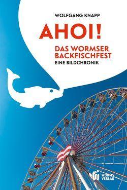 Ahoi! Das Wormser Backfischfest von Knapp,  Wolfgang