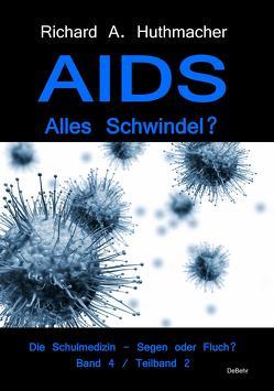 AIDS – Alles Schwindel? Die Schulmedizin – Segen oder Fluch? Betrachtungen eines Abtrünnigen Band 4, Teilband 2 von Dr. Huthmacher,  Richard A.