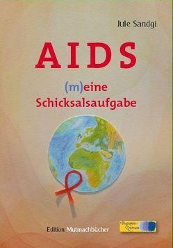AIDS – (m)eine Schicksalsaufgabe – Band 1 von Sandgi,  Jule