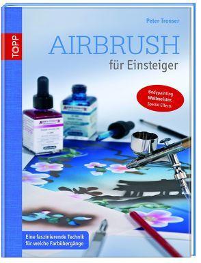 Airbrush für Einsteiger von Tronser,  Peter