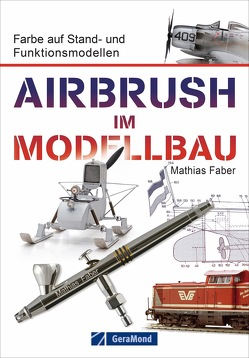 Airbrush im Modellbau von Faber,  Mathias