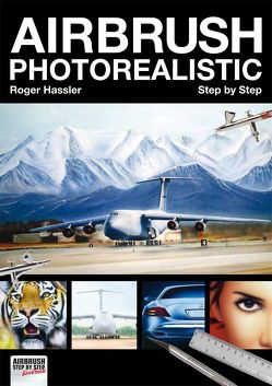 Airbrush Photorealistic Step by Step von Fanel,  Valentin, Hassler,  Roger