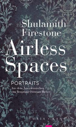 Airless Spaces von Dittmann-Bieber,  Benjamin, Firestone,  Shulamith