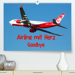 Airline mit Herz Goodbye(Premium, hochwertiger DIN A2 Wandkalender 2020, Kunstdruck in Hochglanz) von Spoddig,  Rainer