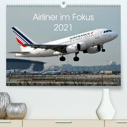 Airliner im Fokus 2021 (Premium, hochwertiger DIN A2 Wandkalender 2021, Kunstdruck in Hochglanz) von Schollbach,  Sebastian