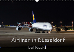 Airliner in Düsseldorf bei Nacht (Wandkalender 2019 DIN A3 quer) von Spoddig,  Rainer