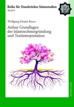 Aishas Grundlagen der Islamrechtsergründung und Textinterpretation von Bauer,  Wolfgang Johann