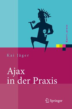 Ajax in der Praxis von Jäger,  Kai