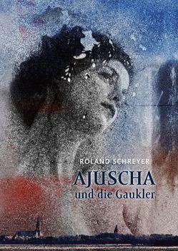 Ajuscha und die Gaukler von Schreyer,  Roland
