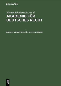 Akademie für Deutsches Recht / Ausschuß für G.m.b.H.-Recht von Schubert,  Werner