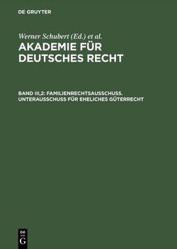 Akademie für Deutsches Recht / Familienrechtsausschuß. Unterausschuß für eheliches Güterrecht von Regge,  Jürgen, Schmid,  Werner, Schubert,  Werner