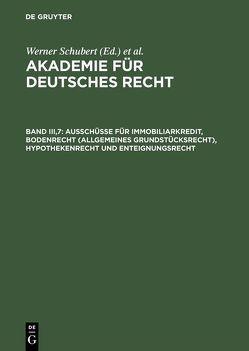 Akademie für Deutsches Recht / Ausschüsse für Immobiliarkredit, Bodenrecht (allgemeines Grundstücksrecht), Hypothekenrecht und Enteignungsrecht von Schubert,  Werner