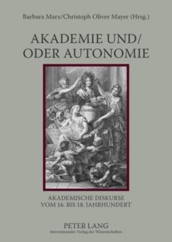 Akademie und/oder Autonomie von Marx,  Barbara, Mayer,  Christoph Oliver