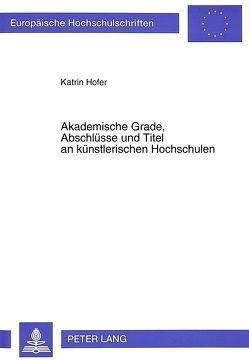 Akademische Grade, Abschlüsse und Titel an künstlerischen Hochschulen von Hofer,  Karin