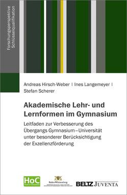 Akademische Lehr- und Lernformen im Gymnasium von Hirsch-Weber,  Andreas, Langemeyer,  Ines, Scherer,  Stefan