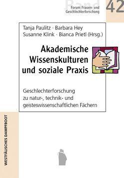Akademische Wissenskulturen und soziale Praxis von Hey,  Barbara, Kink,  Susanne, Paulitz,  Tanja, Prietl,  Bianca