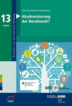 Akademisierung der Berufswelt? von Severing,  Eckart, Teichler,  Ulrich