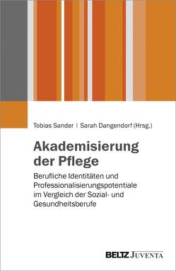Akademisierung der Pflege von Dangendorf,  Sarah, Sander,  Tobias