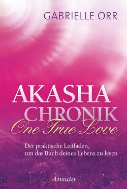 Akasha-Chronik. One True Love von Orr,  Gabrielle, Rohr,  Wulfing von