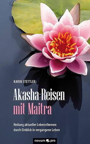Akasha-Reisen mit Maitra von Stettler,  Karin