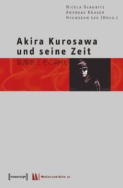 Akira Kurosawa und seine Zeit von Glaubitz,  Nicola, Käuser,  Andreas, Lee,  Hyunseon