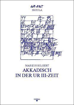 Akkadisch in der Ur III-Zeit von Hilgert,  Markus, Sommerfeld,  Walter