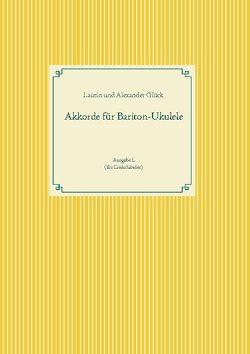 Akkorde für Bariton-Ukulele (G-Stimmung) von Glück,  Alexander, Glück,  Laurin