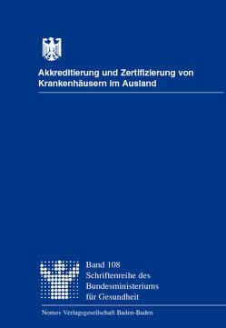 Akkreditierung und Zertifizierung von Krankenhäusern im Ausland von Bundesministerium für Gesundheit, Butthof,  Wolfgang, Möller,  Johannes, Swertz,  Paul, Viethen,  Gregor