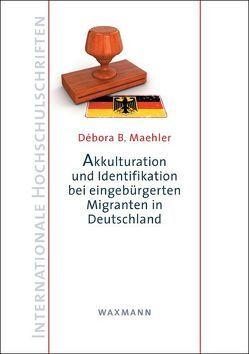 Akkulturation und Identifikation bei eingebürgerten Migranten in Deutschland von Maehler,  Débora B.