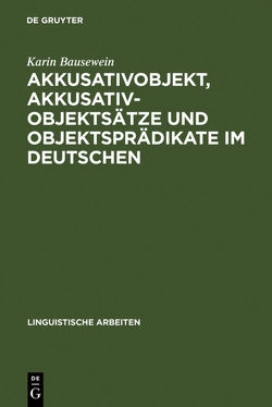 Akkusativobjekt, Akkusativobjektsätze und Objektsprädikate im Deutschen von Bausewein,  Karin