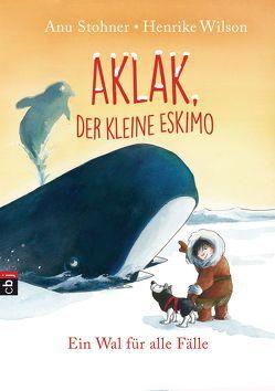 Aklak, der kleine Eskimo – Ein Wal für alle Fälle von Stohner,  Anu, Wilson,  Henrike