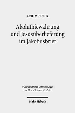 Akoluthiewahrung und Jesusüberlieferung im Jakobusbrief von Peter,  Achim