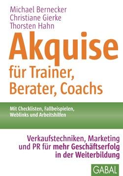 Akquise für Trainer, Berater, Coachs von Bernecker,  Michael, Gierke,  Christiane, Hahn,  Thorsten