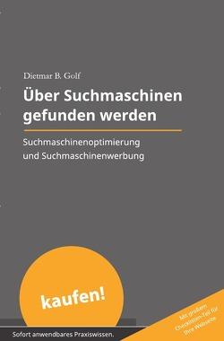 Akquise ohne Aufwand / Über Suchmaschinen gefunden werden von Golf,  Dietmar B.