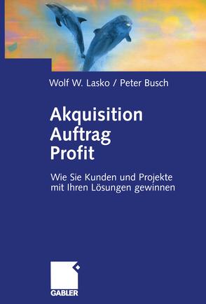 Akquisition Auftrag Profit von Busch,  Peter, Lasko,  Wolf