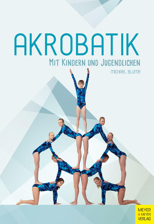 Akrobatik mit Kindern und Jugendlichen von Blume, Michael:
