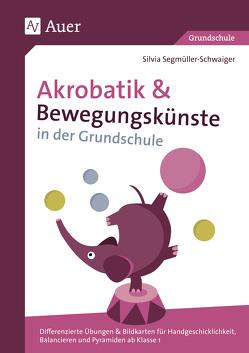 Akrobatik und Bewegungskünste in der Grundschule von Segmüller-Schwaiger,  Silvia