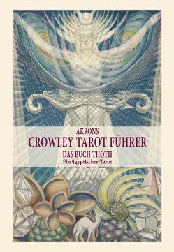 Akrons Crowley Tarot Führer von Frey,  Akron, Gierga,  Sascha
