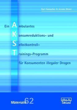 AKST – Ein Ambulantes Konsumreduktions- und Selbstkontroll-Trainings-Programm für Konsumenten illegaler Drogen von Hamacher,  Karl, Klemt,  Jerome