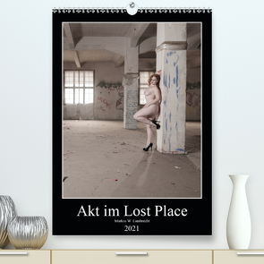 Akt im Lost Place (Premium, hochwertiger DIN A2 Wandkalender 2021, Kunstdruck in Hochglanz) von W. Lambrecht,  Markus